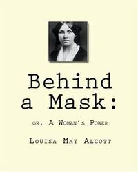 Behind a Mask:: or, A Woman's Power by Louisa May Alcott - Paperback - 2010-01-30 - from Ergodebooks and Biblio.co.uk