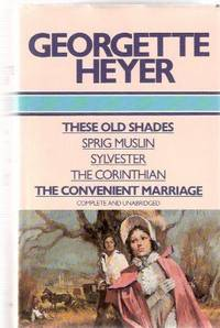 These Old Shades; Sprig Muslin; Sylvester; the Corinthian; the Convenient Marriage