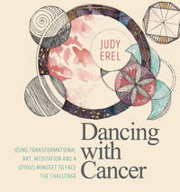 DANCING WITH CANCER: Using Transformational Art, Meditation & A Joyous Mindset To Face The Challenge