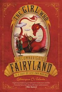 Girl Who Circumnavigated Fairyland in a Ship of Her Own Making - Fairyland vol. 1