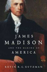 James Madison and the Making of America by Kevin R. C. Gutzman - Paperback - First Edition - 2013 - from McAllister & Solomon Books and Biblio.com