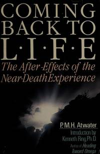 Coming Back to Life: The After Effects of the Near Death Experience by  P. M. H Atwater - 1st Edition - 1988 - from Bingo Used Books (SKU: 165253)