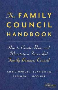 The Family Council Handbook: How to Create, Run, and Maintain a Successful Family Business Council (Family Business Publications) by  Stephen L  Christopher J.; McClure - Hardcover - 2012-05-15 - from BooksEntirely and Biblio.com