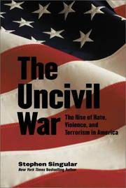 THE UNCIVIL WAR (THE RISE OF HATE, VIOLENCE, AND TERRORISM IN AMERICA)
