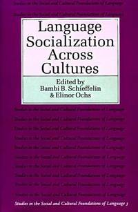 Language Socialization Across Cultures (Studies in the Social and Cultural Foundations of Language)