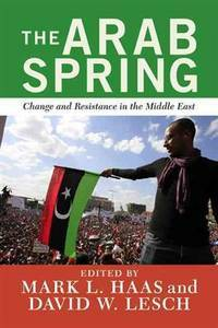 THE ARAB SPRING Change and Resistance in the Eiddle East