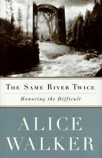The Same River Twice - Honoring the Difficult: A Meditation on Life, Spirit, Art, and the Making...