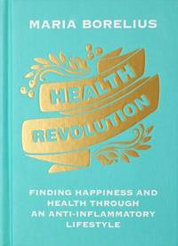 HEALTH REVOLUTION: Finding Happiness & Health Through An Anti-Inflammatory Lifestyle (H)