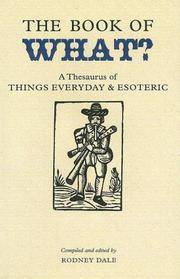 The Book of What? : A Thesaurus of Things Everyday And Esoteric