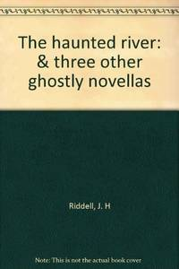 The haunted river: & three other ghostly novellas