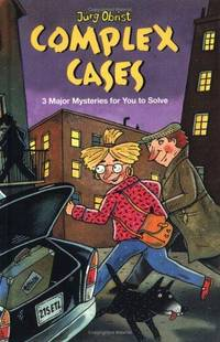 Complex Cases: Three Major Mysteries For You To Solve (MINI-MYSTERIES)