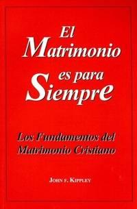 El Matrimonio Es Para Siempre: Los Fundamentos Del Matrimonio Cristiano