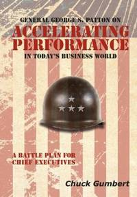 General George S. Patton on Accelerating Performance in Today's Business World : A Battle Plan for Chief Executives