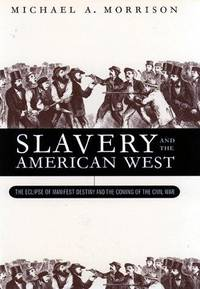image of Slavery and the American West: The Eclipse of Manifest Destiny and the Coming of the Civil War