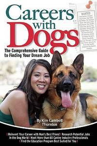 Careers with Dogs: The Comprehensive Guide to Finding Your Dream Job