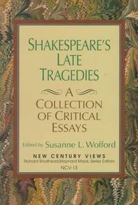 Shakespeare's Late Tragedies: A Collection of Critical Essays. by  (Editor) Susanne L. Wofford - Paperback - First Edition (1996), not directly stated, but First Printing in - 1996. - from Black Cat Hill Books and Biblio.com