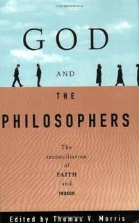 God and the Philosophers:  The Reconciliation of Faith and Reason