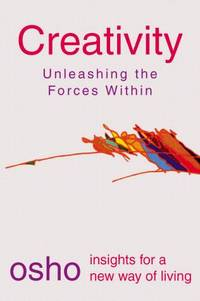 Creativity: Unleashing the Forces Within (Osho, Insights for a New Way of Living.)