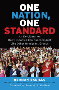 One Nation, One Standard: An Ex-Liberal on How Hispanics Can Succeed Just Like Other Immigrant...