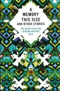 CAINE PRIZE FOR AFRICAN WRITING 2013