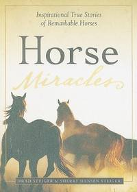 Horse Miracles: Inspirational True Stories of Remarkable Horses by  Sherry Hansen Steiger Brad Steiger - Paperback - from Better World Books  and Biblio.com