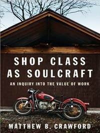image of Shop Class as Soulcraft: An Inquiry Into the Value of Work by Matthew B. Crawford (2009-05-28)