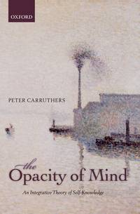 The Opacity of Mind: An Integrative Theory of Self-Knowledge