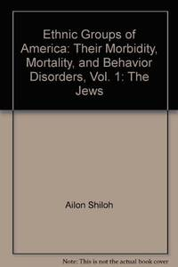 Ethnic groups of America: their morbidity, mortality, and behavior disorders. Vol 1: The Jews