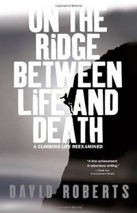 On the Ridge Between Life and Death A Climbing Life Reexamined