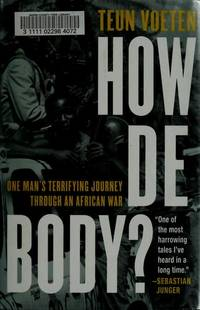 How de Body? One Man's Terrifying Journey Through an African War by  Teun Voeten  - Hardcover  - 2002-08-06  - from Orion LLC (SKU: 0312282192-2-19760602)
