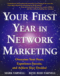Your First Year in Network Marketing: Overcome Your Fears, Experience Success, and Achieve Your...