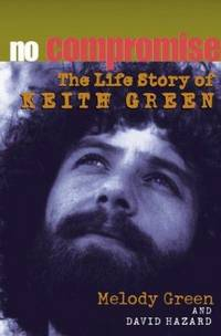 No Compromise the Life of Keith Green