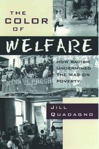 THE COLOR OF WELFARE. How Racism Undermined The War On Poverty.
