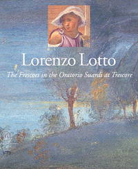 Lorenzo Lotto: The Frescoes in the Oratorio Suardi at Trescore by Francesca Cortesi Bosco - First English Language Edition - 1997 - from art longwood books and Biblio.co.uk