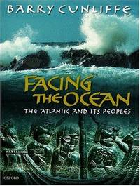 image of Facing the Ocean: The Atlantic and Its Peoples 8000 BC-AD 1500