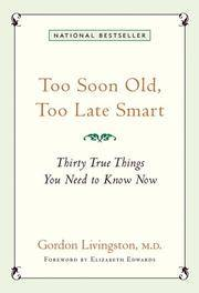 Too Soon Old, Too Late Smart: Thirty True Things You Need to Know Now by Livingston, Gordon - 2004