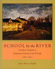 SCHOOL BY THE RIVER - URSULINE ACADEMY TO SOUTHWEST SCHOOL OF ART AND CRAFT 1851 - 2001