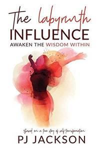 THE LABYRINTH INFLUENCE: AWAKEN THE WISDOM WITHIN(PB)