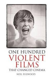 One Hundred Violent Films that Changed Cinema
