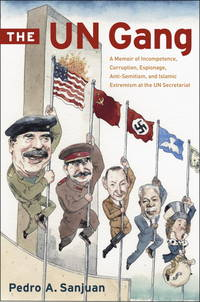The UN Gang: A Memoir of Incompetence, Corruption, Espionage, Anti-Semitism and Islamic Extremism...