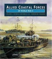 ALLIED COASTAL FORCES OF WWII: Volume 1 Fairmile Marine Company Designs and US Submarine chasers....