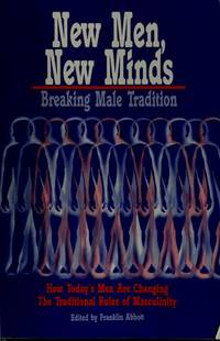 New Men, New Minds: Breaking Male Tradition (How Today's Men Are Changing the Traditional...