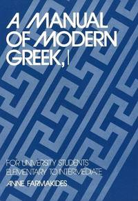 Manual of Modern Greek, I: For University Students Elementary to Intermediate