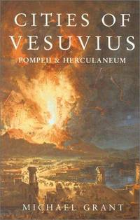 Cities of Vesuvius: Pompeii & Herculaneum by  Michael Grant - Paperback - from Better World Books  and Biblio.com