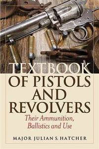 image of Textbook of Pistols and Revolvers: Their Ammunition, Ballistics and Use