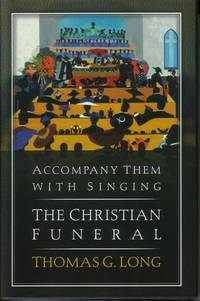 Accompany Them With Singing-- the Christian Funeral