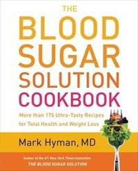 The Blood Sugar Solution Cookbook: More than 175 Ultra-Tasty Recipes for Total Health and Weight...