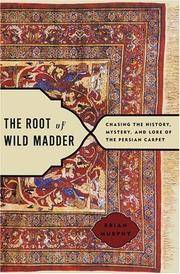 The Root of Wild Madder: Chasing the History, mystery, and Lore of the Persian Carpet