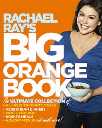 Rachael Ray's Big Orange Book: Her Biggest Ever Collection of All-New 30-Minute Meals Plus...