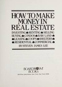 How To Make Money In Real Estate : Investing-Renting-Selling-Buying-Condos-Raw Land-Leasing-Coops-Shelters-Residential-Commercial by Steven James Lee - 1981-05-06